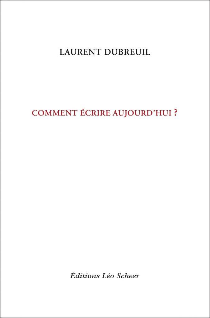 Couverture Comment écrire aujourd-hui ? Laurent Dubreuil